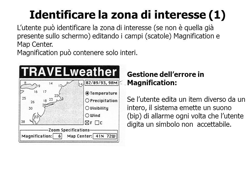 Identificare la zona di interesse (1) Lutente può identificare la zona di interesse (se non è quella già presente sullo schermo) editando i campi (sca