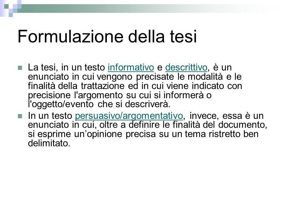 Formulazione della tesi La tesi, in un testo informativo e descrittivo, è un enunciato in cui vengono precisate le modalità e le finalità della tratta