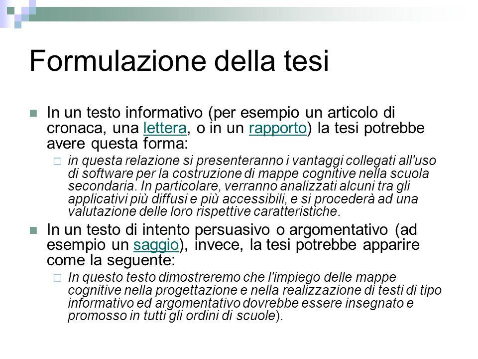 Formulazione della tesi In un testo informativo (per esempio un articolo di cronaca, una lettera, o in un rapporto) la tesi potrebbe avere questa form