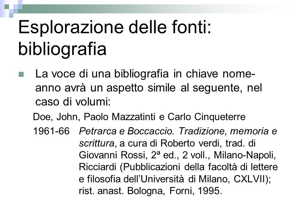 Esplorazione delle fonti: bibliografia La voce di una bibliografia in chiave nome- anno avrà un aspetto simile al seguente, nel caso di volumi: Doe, J