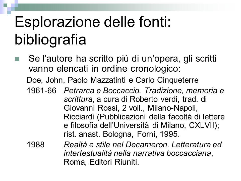 Esplorazione delle fonti: bibliografia Se lautore ha scritto più di unopera, gli scritti vanno elencati in ordine cronologico: Doe, John, Paolo Mazzat