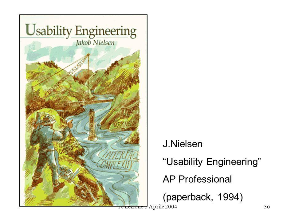 10 Lezione 5 Aprile 200436 J.Nielsen Usability Engineering AP Professional (paperback, 1994)