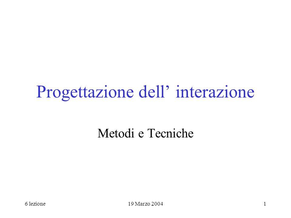 6 lezione19 Marzo 20041 Progettazione dell interazione Metodi e Tecniche