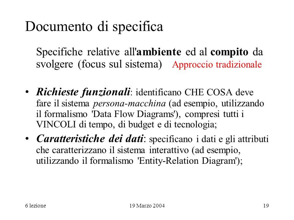 6 lezione19 Marzo 200419 Documento di specifica Specifiche relative all'ambiente ed al compito da svolgere (focus sul sistema) Approccio tradizionale