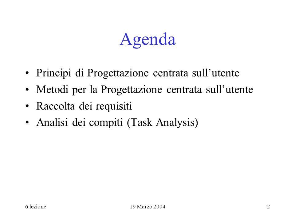 6 lezione19 Marzo 20042 Agenda Principi di Progettazione centrata sullutente Metodi per la Progettazione centrata sullutente Raccolta dei requisiti An