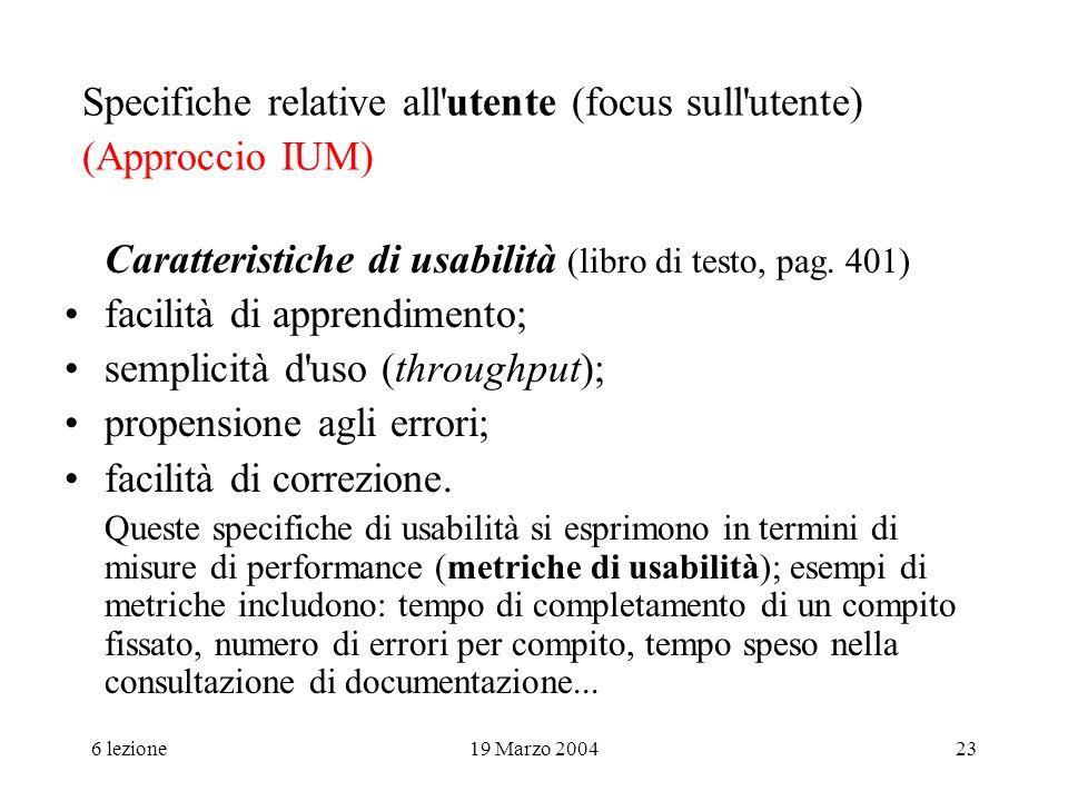 6 lezione19 Marzo 200423 Specifiche relative all'utente (focus sull'utente) (Approccio IUM) Caratteristiche di usabilità (libro di testo, pag. 401) fa