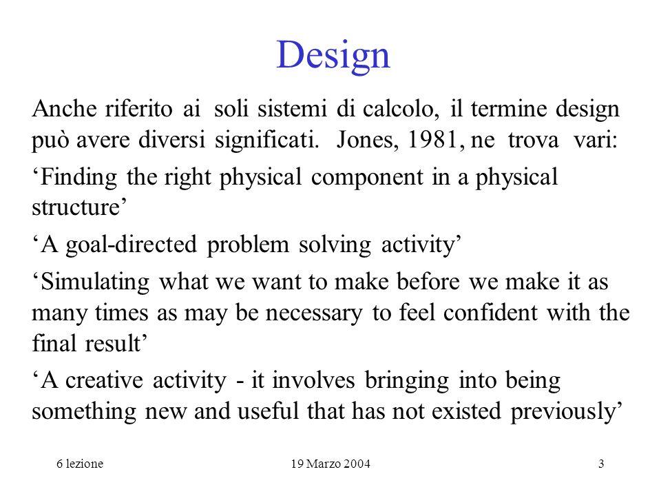 6 lezione19 Marzo 200424 Progetto formale e concettuale Il progetto concettuale definisce: che cosa è richiesto al sistema persona- macchina; quali dati vanno manipolati; quali conoscenze sono richieste agli utenti.