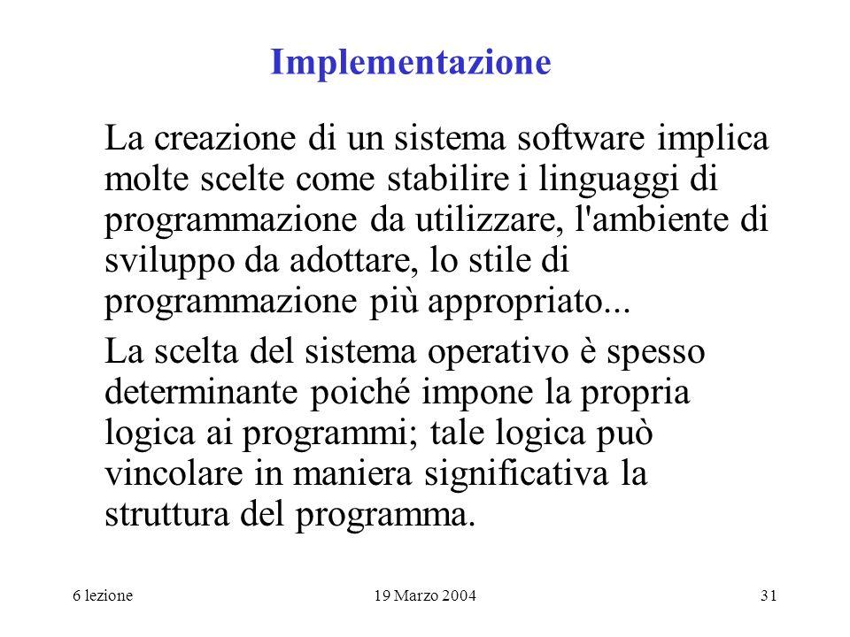6 lezione19 Marzo 200431 Implementazione La creazione di un sistema software implica molte scelte come stabilire i linguaggi di programmazione da util
