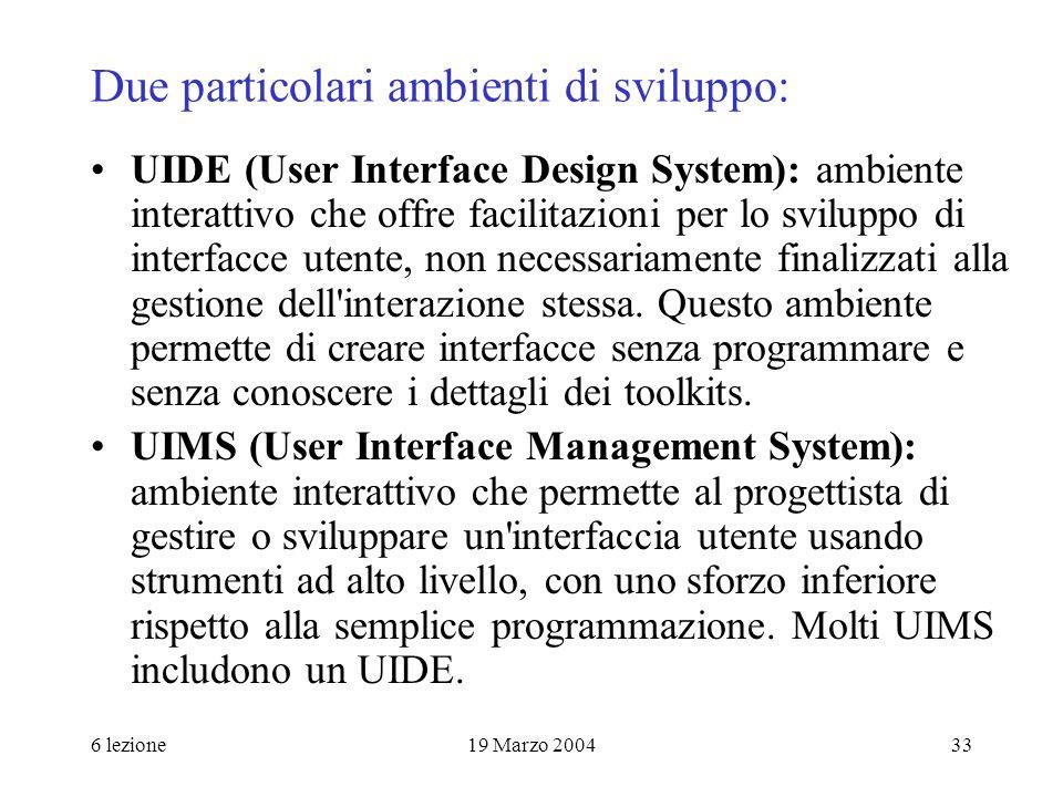 6 lezione19 Marzo 200433 Due particolari ambienti di sviluppo: UIDE (User Interface Design System): ambiente interattivo che offre facilitazioni per l