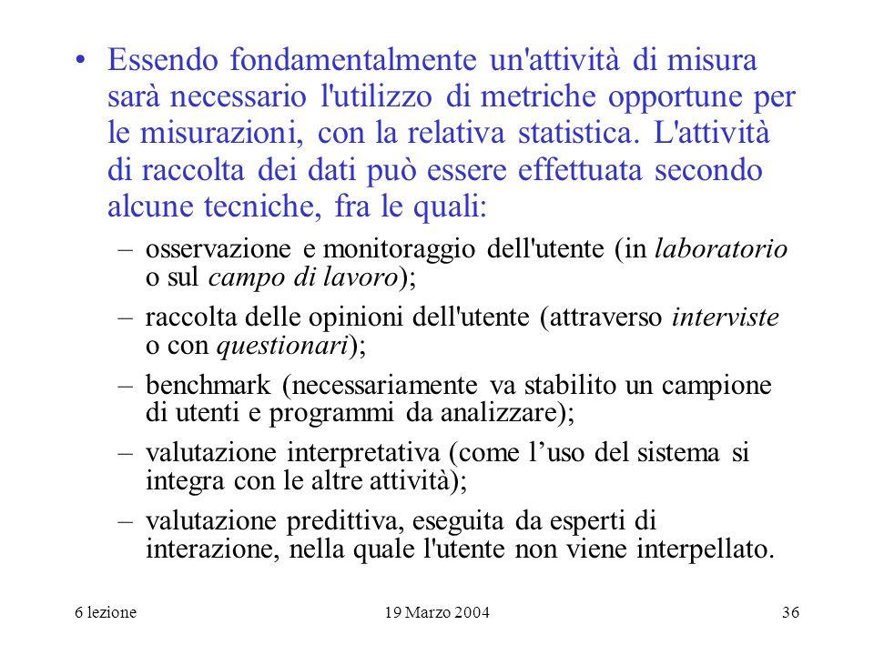 6 lezione19 Marzo 200436 Essendo fondamentalmente un'attività di misura sarà necessario l'utilizzo di metriche opportune per le misurazioni, con la re
