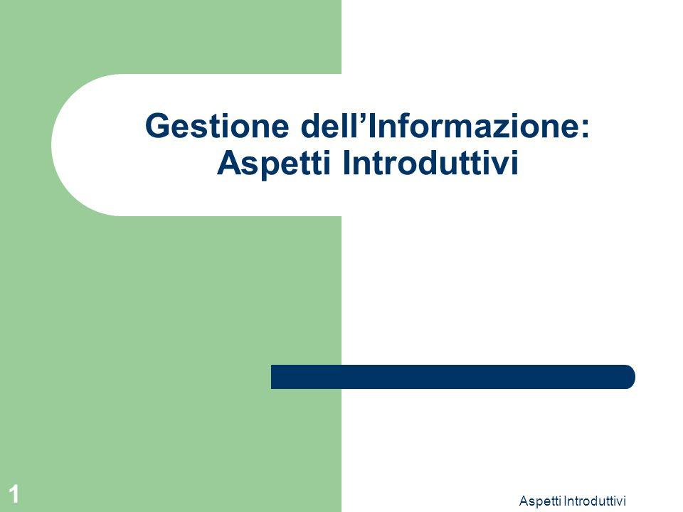 Aspetti Introduttivi 1 Gestione dellInformazione: Aspetti Introduttivi