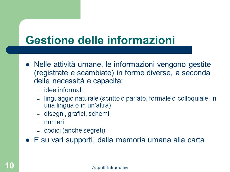 Aspetti Introduttivi 10 Gestione delle informazioni Nelle attività umane, le informazioni vengono gestite (registrate e scambiate) in forme diverse, a