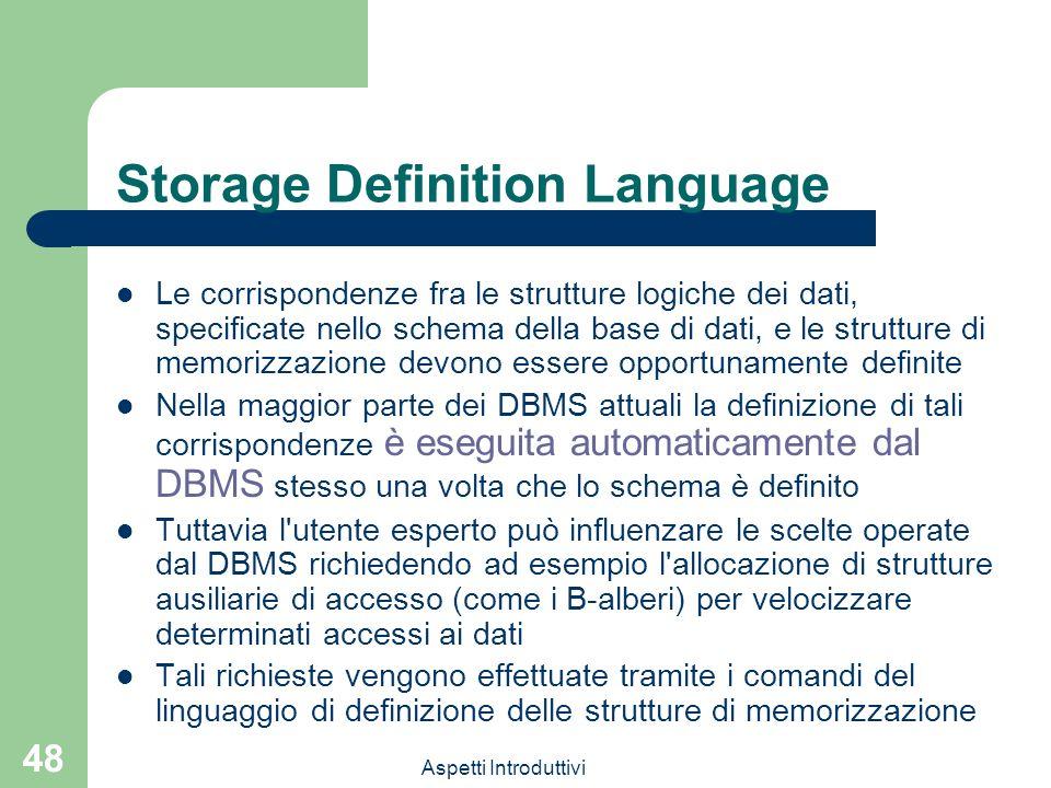 Aspetti Introduttivi 48 Storage Definition Language Le corrispondenze fra le strutture logiche dei dati, specificate nello schema della base di dati,