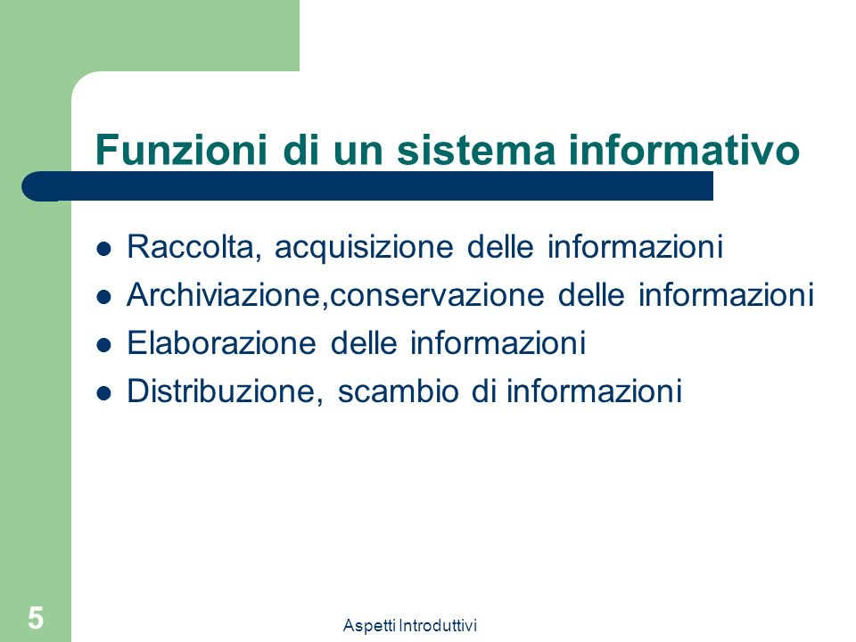 Aspetti Introduttivi 5 Funzioni di un sistema informativo Raccolta, acquisizione delle informazioni Archiviazione,conservazione delle informazioni Ela