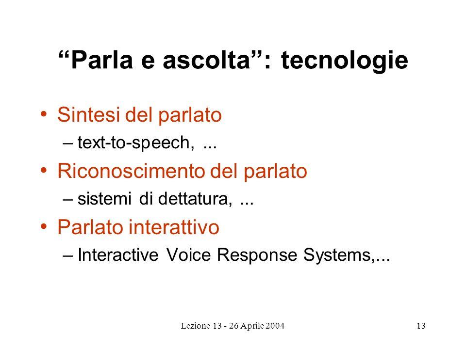 Lezione 13 - 26 Aprile 200413 Parla e ascolta: tecnologie Sintesi del parlato –text-to-speech,...