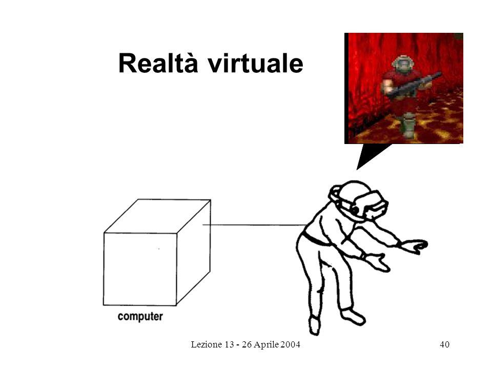 Lezione 13 - 26 Aprile 200440 Realtà virtuale