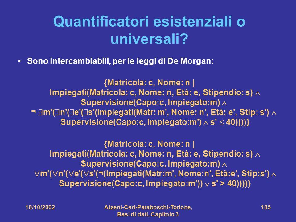 10/10/2002Atzeni-Ceri-Paraboschi-Torlone, Basi di dati, Capitolo 3 105 Quantificatori esistenziali o universali.