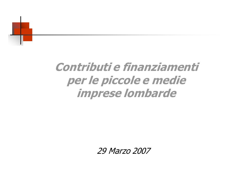 Contributi e finanziamenti per le piccole e medie imprese lombarde 29 Marzo 2007