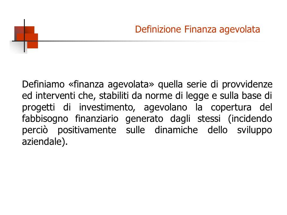 Definiamo «finanza agevolata» quella serie di provvidenze ed interventi che, stabiliti da norme di legge e sulla base di progetti di investimento, age