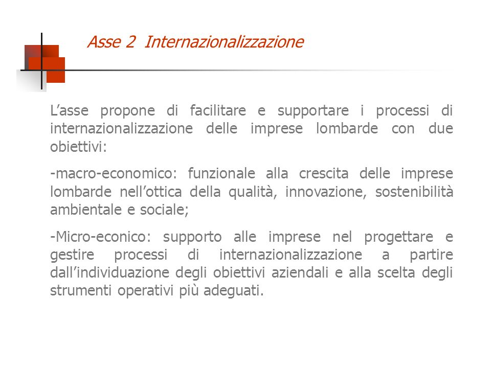 Lasse propone di facilitare e supportare i processi di internazionalizzazione delle imprese lombarde con due obiettivi: -macro-economico: funzionale a