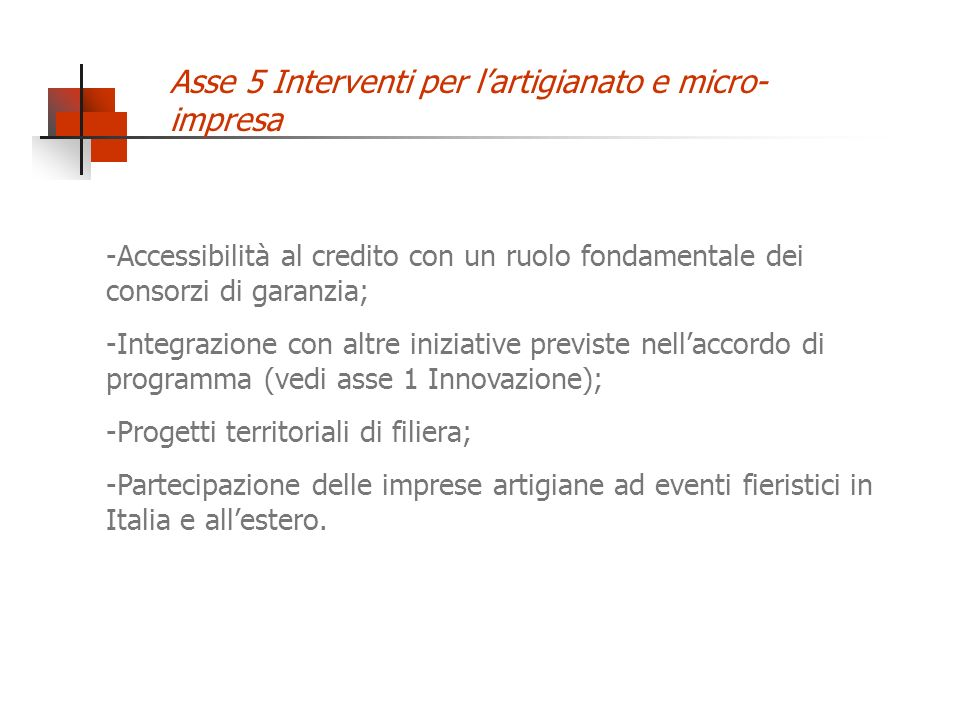 -Accessibilità al credito con un ruolo fondamentale dei consorzi di garanzia; -Integrazione con altre iniziative previste nellaccordo di programma (ve