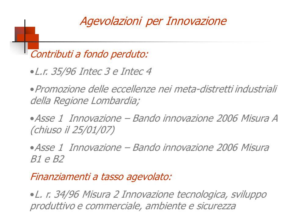 Agevolazioni per Innovazione Contributi a fondo perduto: L.r. 35/96 Intec 3 e Intec 4 Promozione delle eccellenze nei meta-distretti industriali della