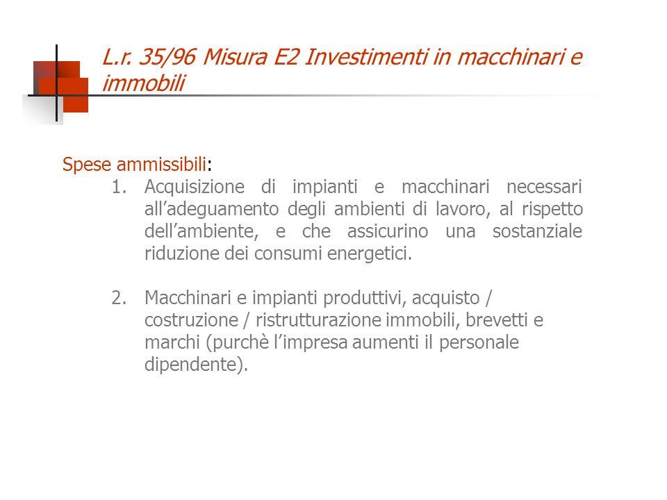 L.r. 35/96 Misura E2 Investimenti in macchinari e immobili Spese ammissibili: 1.Acquisizione di impianti e macchinari necessari alladeguamento degli a