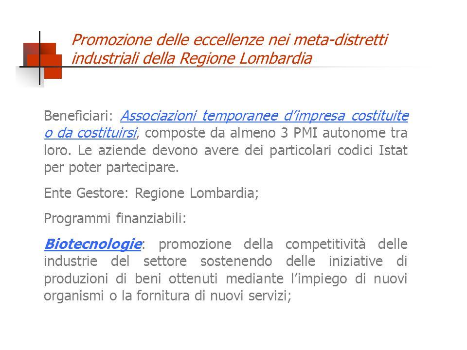 Promozione delle eccellenze nei meta-distretti industriali della Regione Lombardia Beneficiari: Associazioni temporanee dimpresa costituite o da costituirsi, composte da almeno 3 PMI autonome tra loro.