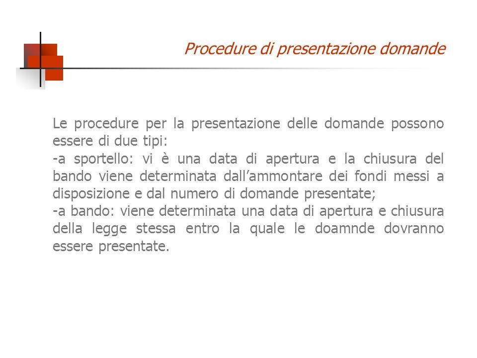 Le procedure per la presentazione delle domande possono essere di due tipi: -a sportello: vi è una data di apertura e la chiusura del bando viene dete