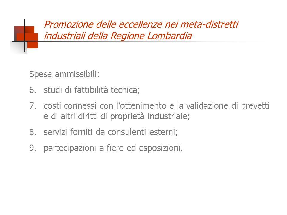 Promozione delle eccellenze nei meta-distretti industriali della Regione Lombardia Spese ammissibili: 6.studi di fattibilità tecnica; 7.costi connessi