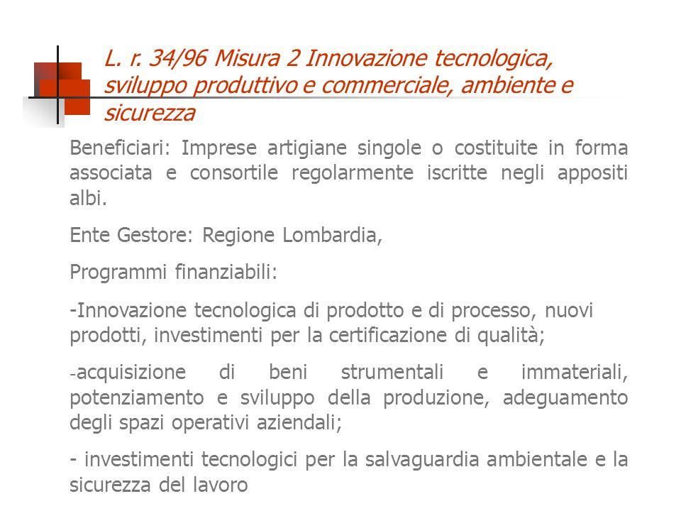 L. r. 34/96 Misura 2 Innovazione tecnologica, sviluppo produttivo e commerciale, ambiente e sicurezza Beneficiari: Imprese artigiane singole o costitu