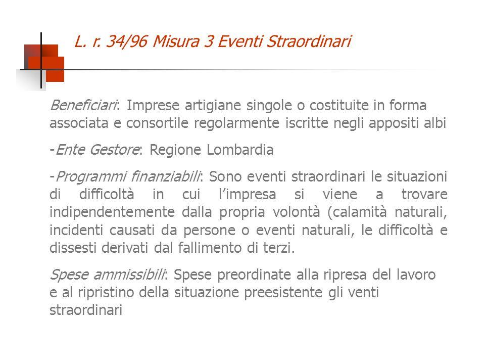L. r. 34/96 Misura 3 Eventi Straordinari Beneficiari: Imprese artigiane singole o costituite in forma associata e consortile regolarmente iscritte neg