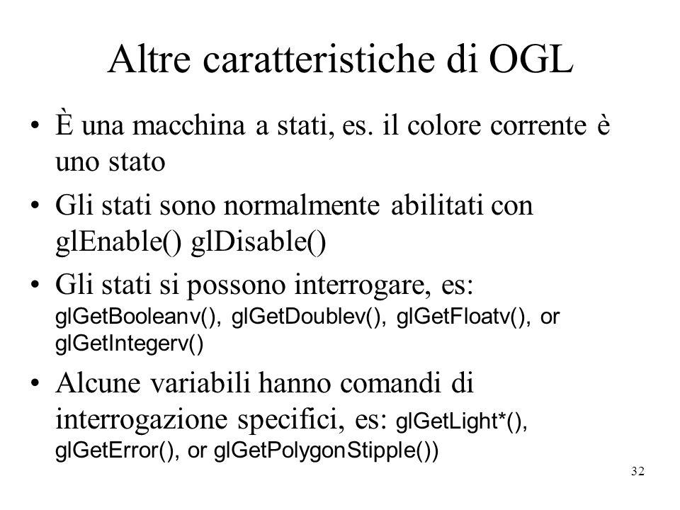 32 Altre caratteristiche di OGL È una macchina a stati, es.