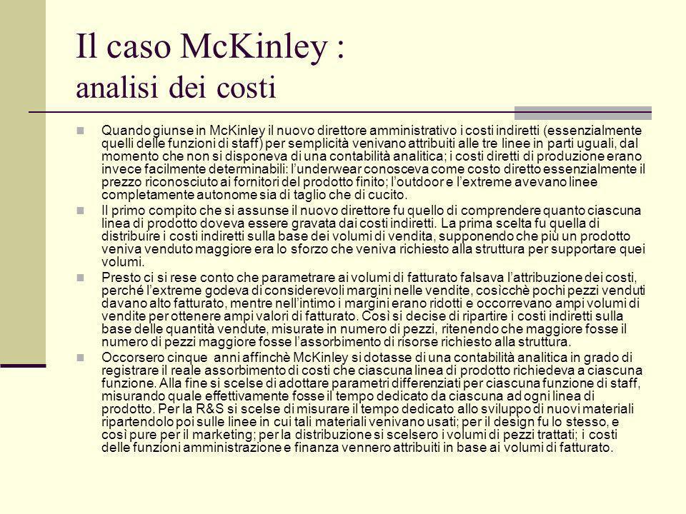 Il caso McKinley : analisi dei costi Quando giunse in McKinley il nuovo direttore amministrativo i costi indiretti (essenzialmente quelli delle funzio