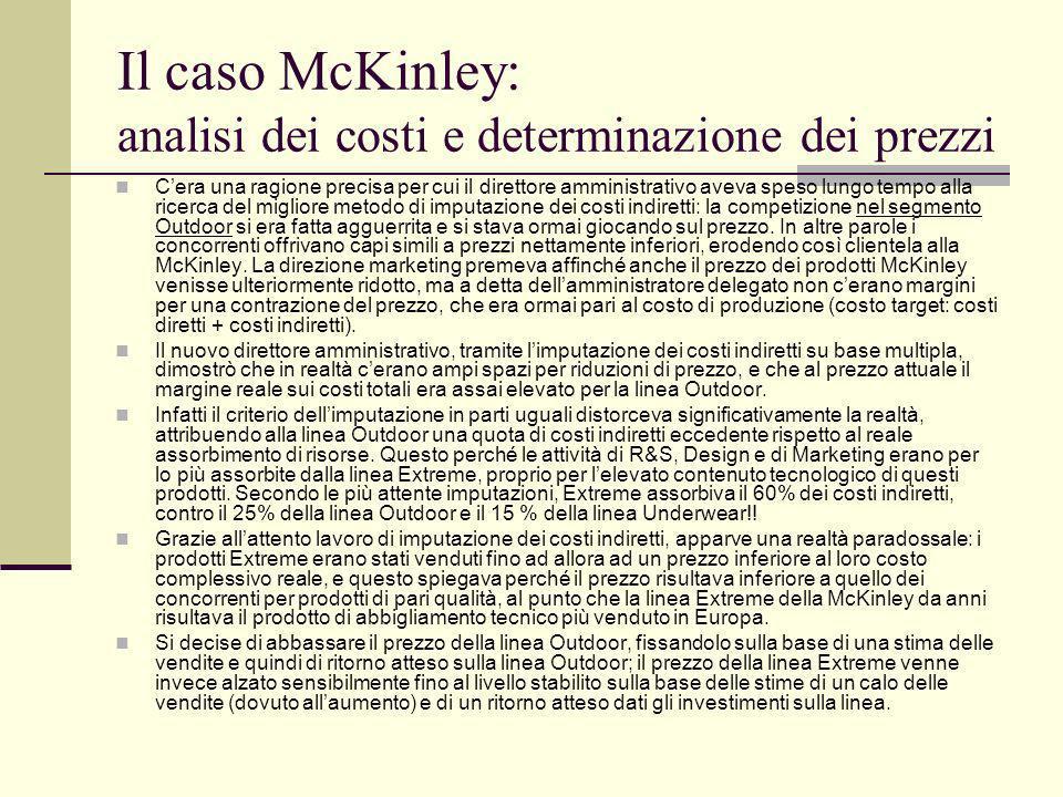 Il caso McKinley: analisi dei costi e determinazione dei prezzi Cera una ragione precisa per cui il direttore amministrativo aveva speso lungo tempo a
