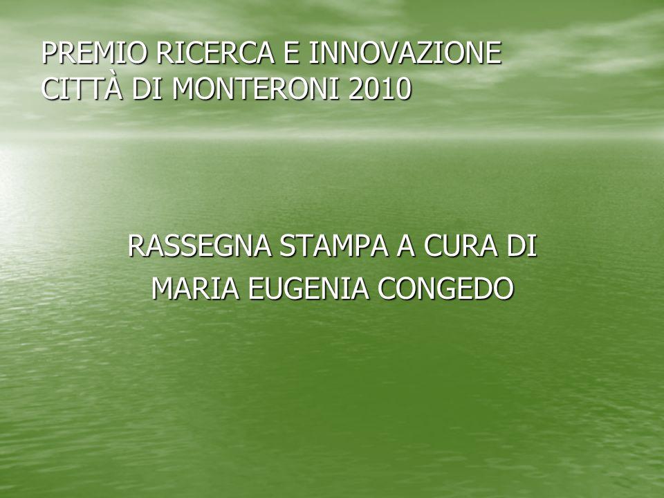 PREMIO RICERCA E INNOVAZIONE CITTÀ DI MONTERONI 2010 RASSEGNA STAMPA A CURA DI MARIA EUGENIA CONGEDO