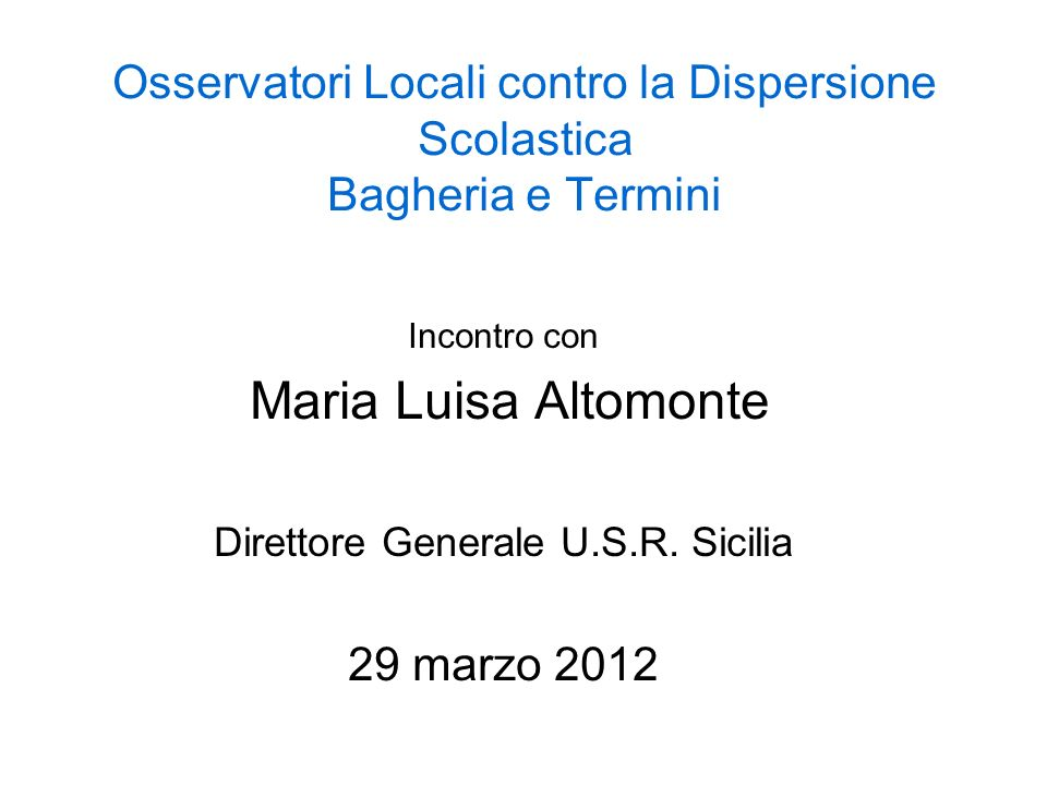Osservatori Locali contro la Dispersione Scolastica Bagheria e Termini Incontro con Maria Luisa Altomonte Direttore Generale U.S.R. Sicilia 29 marzo 2
