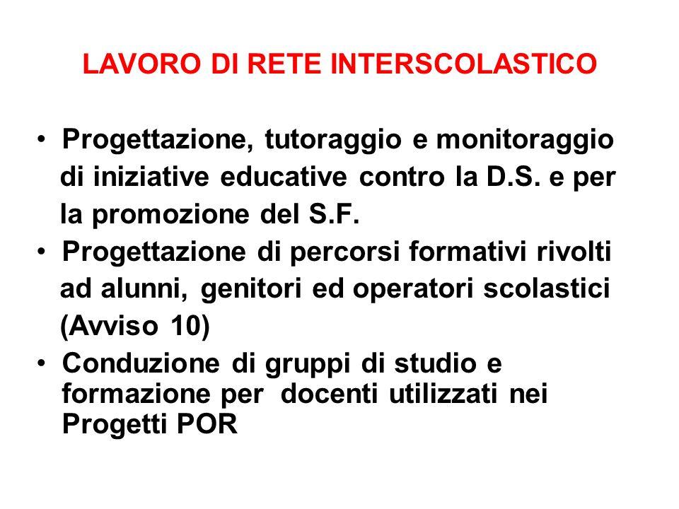 LAVORO DI RETE INTERSCOLASTICO Progettazione, tutoraggio e monitoraggio di iniziative educative contro la D.S. e per la promozione del S.F. Progettazi