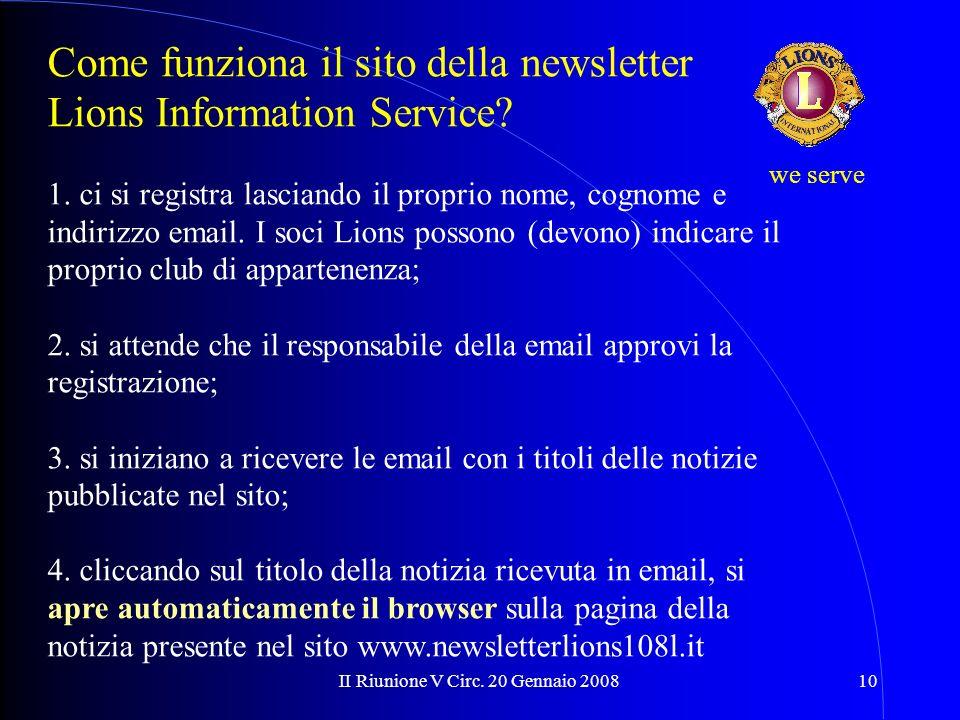 II Riunione V Circ. 20 Gennaio 200810 we serve Come funziona il sito della newsletter Lions Information Service? 1. ci si registra lasciando il propri