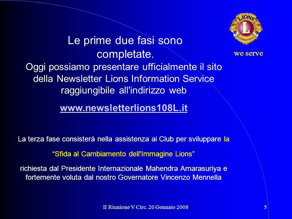 II Riunione V Circ. 20 Gennaio 20085 we serve Le prime due fasi sono completate. Oggi possiamo presentare ufficialmente il sito della Newsletter Lions