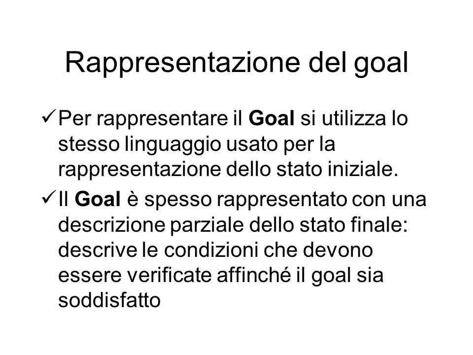 Rappresentazione del goal Per rappresentare il Goal si utilizza lo stesso linguaggio usato per la rappresentazione dello stato iniziale. Il Goal è spe