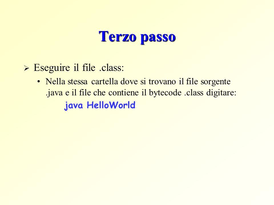 Terzo passo Eseguire il file.class: Nella stessa cartella dove si trovano il file sorgente.java e il file che contiene il bytecode.class digitare: jav