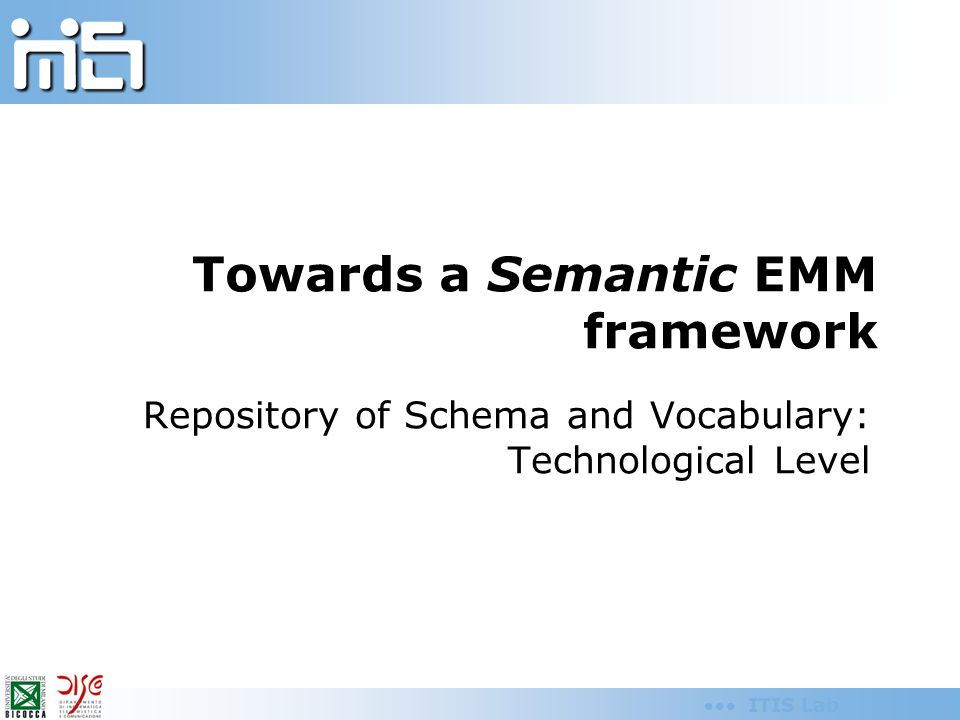ITIS Lab Towards a Semantic EMM framework Repository of Schema and Vocabulary: Technological Level