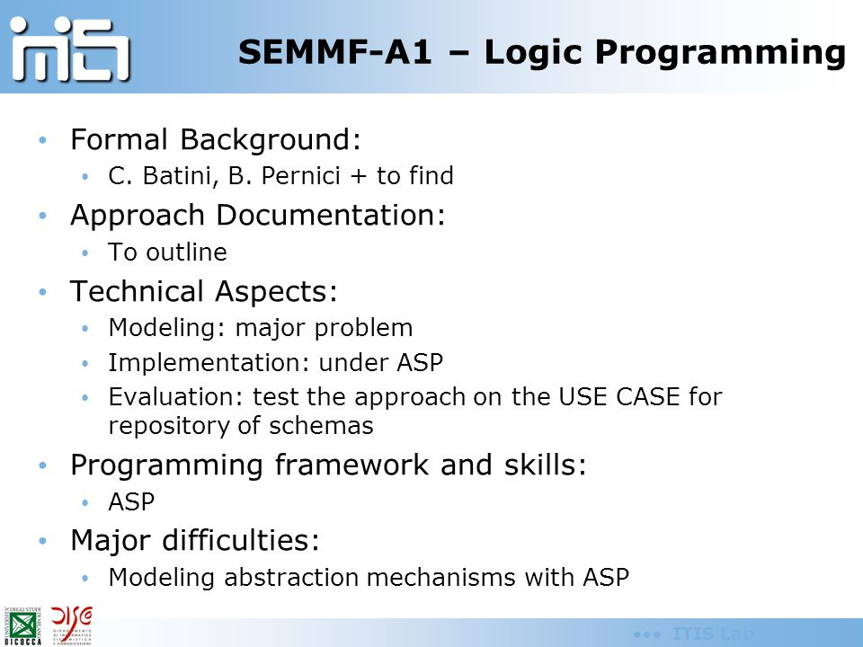 ITIS Lab SEMMF-A1 – Logic Programming Formal Background: C. Batini, B. Pernici + to find Approach Documentation: To outline Technical Aspects: Modelin