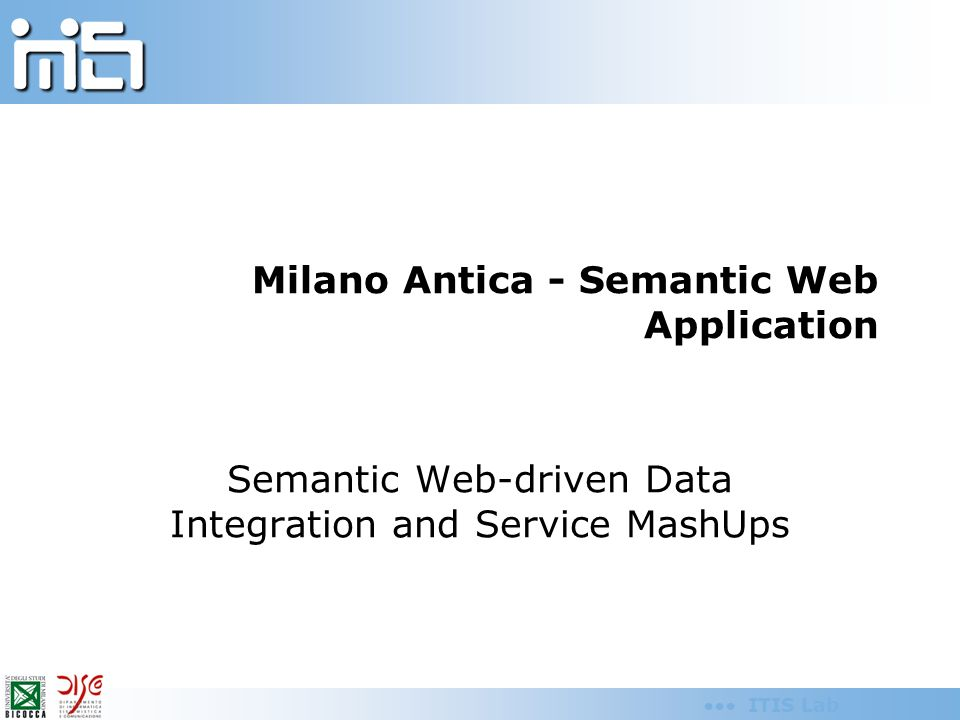 ITIS Lab Milano Antica - Semantic Web Application Semantic Web-driven Data Integration and Service MashUps