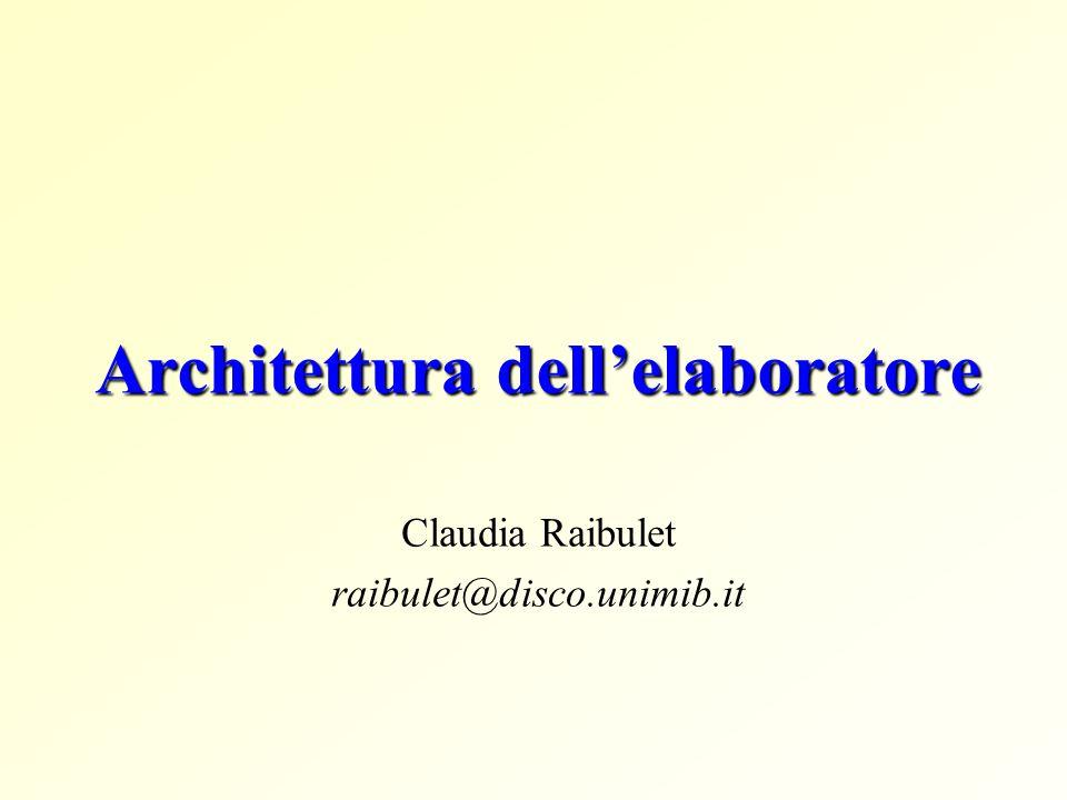 Architettura dellelaboratore Claudia Raibulet raibulet@disco.unimib.it