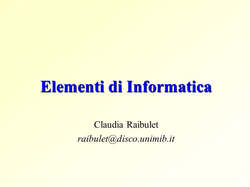 Elementi di Informatica Claudia Raibulet raibulet@disco.unimib.it