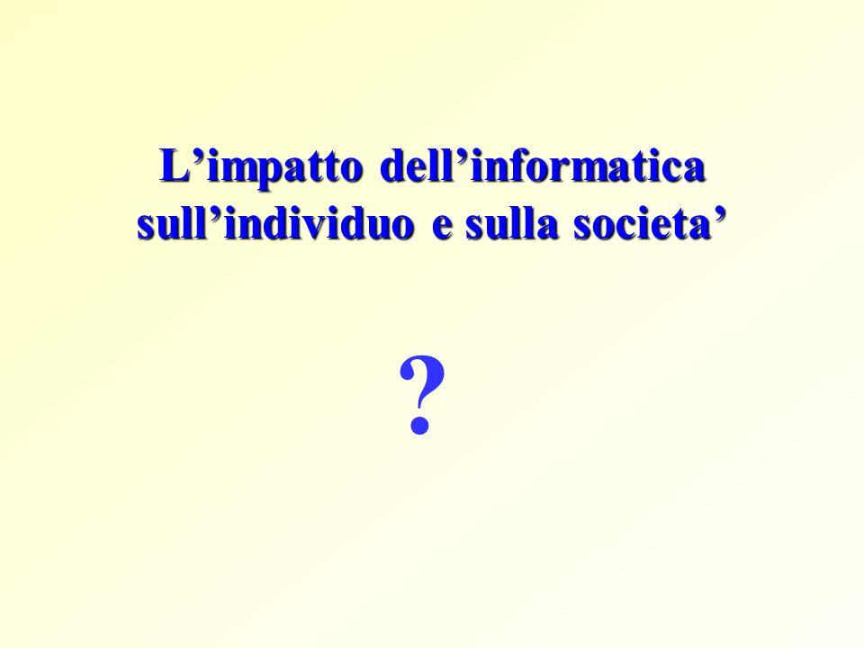 Limpatto dellinformatica sullindividuo e sulla societa ?