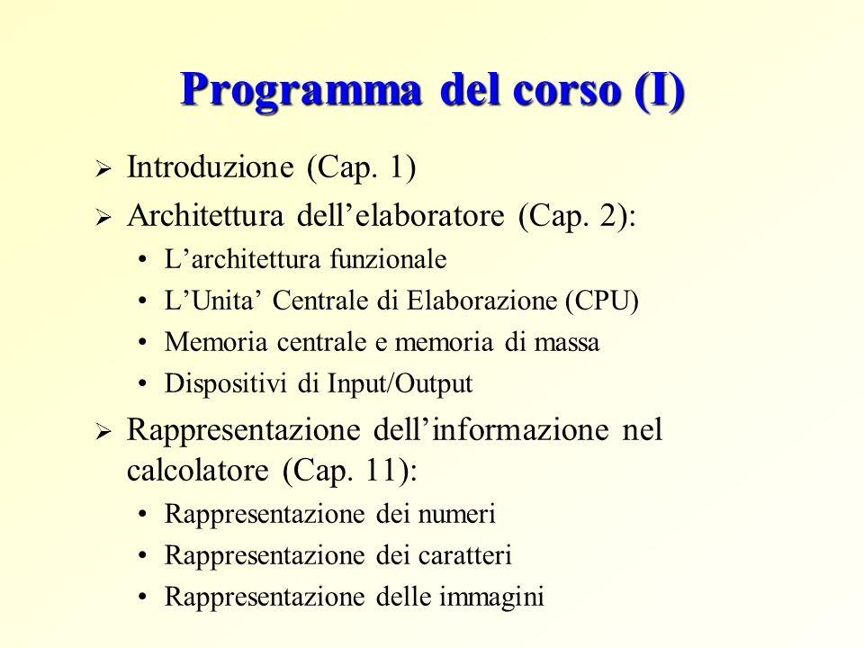 Programma del corso (I) Introduzione (Cap. 1) Architettura dellelaboratore (Cap. 2): Larchitettura funzionale LUnita Centrale di Elaborazione (CPU) Me