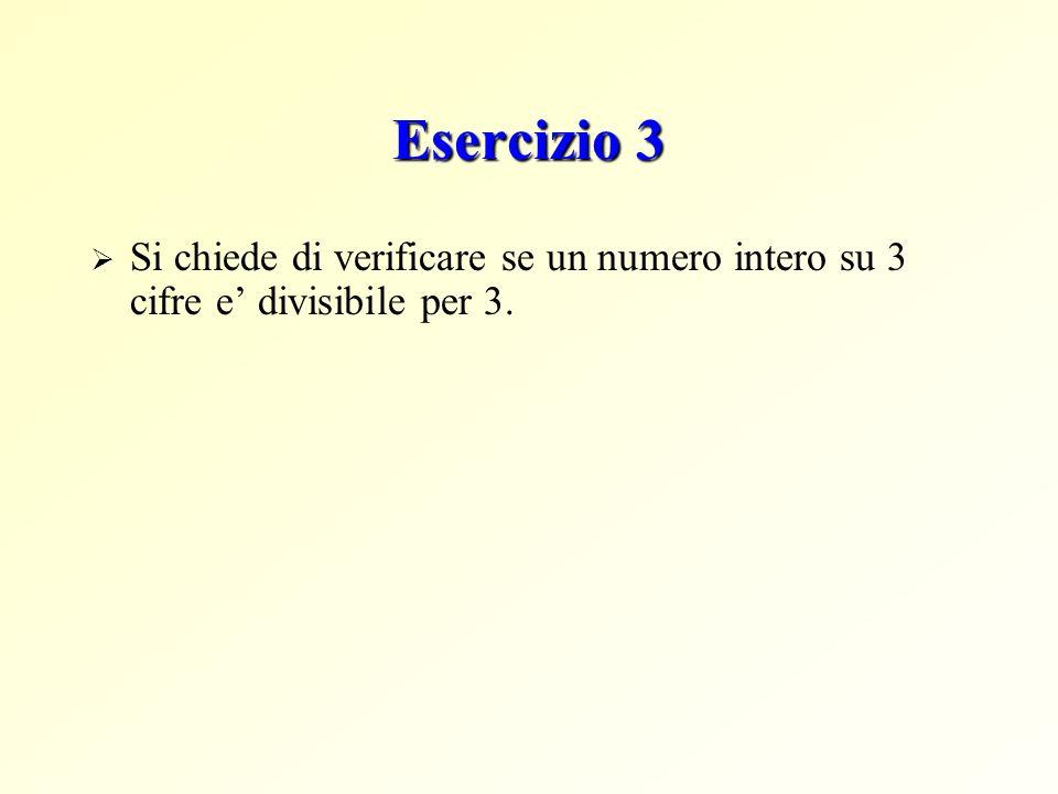 Esercizio 3 Si chiede di verificare se un numero intero su 3 cifre e divisibile per 3.